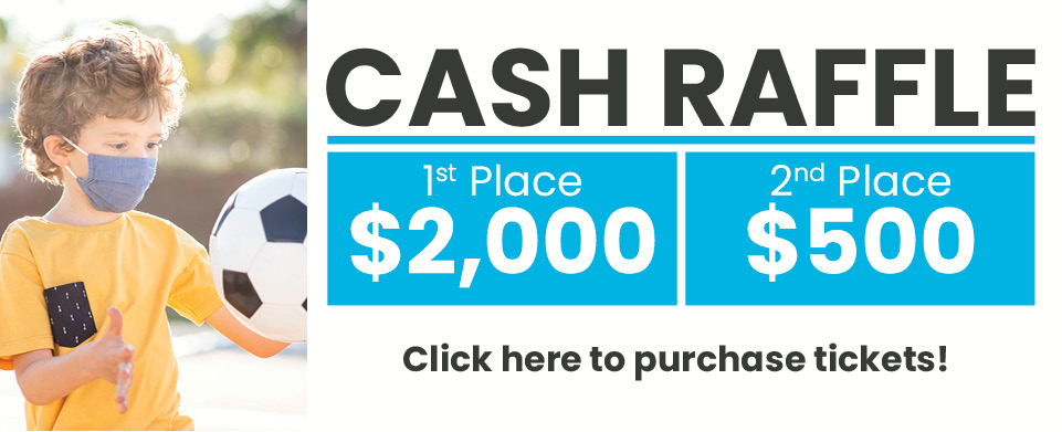 Ad for Cash Raffle Fundraiser. Photo of young boy playing soccer. Text reads: Cash Raffle. 1st Place $2,000, 2nd Place $500, Click here to purchase tickets.